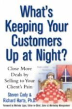 What's Keeping Your Customers Up at Night?: Close More Deals by Selling to Your
