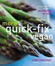 More Quick-Fix Vegan : Simple, Delicious Recipes in 30 Minutes or Less by...