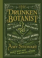 The Drunken Botanist : The Plants That Create the World's Great Drinks by Amy...