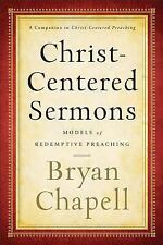 Christ-Centered Sermons : Models of Redemptive Preaching by Bryan Chapell...
