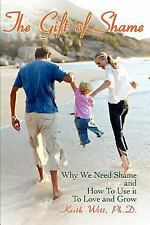 The Gift of Shame: Why We Need Shame and How To Use it To Love and Grow, Witt  P