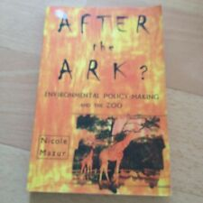 NICOLE MAZUR, AFTER THE ARK? ENVIRONMENTAL POLICY-MAKING AND THE ZOO