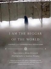 I Am the Beggar of the World : Landays from Contemporary Afghanistan (2015,...