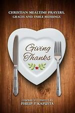 Giving Thanks : Christian Mealtime Prayers, Graces and Table Blessings (2014,...
