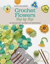 Crochet Flowers Step-By-Step : 50 Delightful Blooms for Beginners by Tanya...