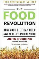 The Food Revolution : How Your Diet Can Help Save Your Life and Our World by...