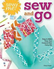 Sew Me! Sewing Accessories: Easy-to-Make Projects to Cover and Carry Gadgets, Bo