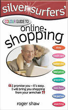 Silver Surfers' Colour Guide to Online Shopping (Silver Surfers), Roger Shaw
