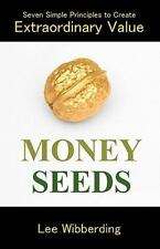 Money Seeds : Seven Simple Principles to Create Extraordinary Value by Lee...