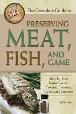 Back to Basics: The Complete Guide to Preserving Meat, Fish, and Game :...