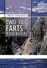 Two Old Farts and A Motorhome!! by Patti Trickett (2012, Hardcover)