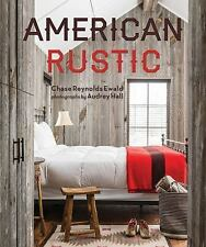 AMERICAN RUSTIC (9781423640271) - CHASE REYNOLDS EWALD (HARDCOVER) NEW