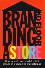 Branding a Store: How to Build Successful Retail Brands in a Changing Marketplac