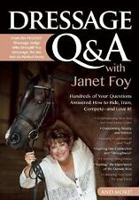 Dressage Q&a with Janet Foy : How to Ride, Train, and Compete--and Love It!