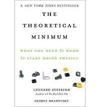 The Theoretical Minimum: The Theoretical Minimum : What You Need to Know to...