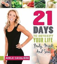 21 Days to Detoxify Your Life by Adele Cavaliere (2015, Hardcover)