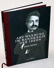 Aby Warburg - IM BANNKREIS DER IDEEN - Karen Michels