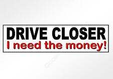 funny car bumper sticker drive closer I need the money tailgating decal 220 mm