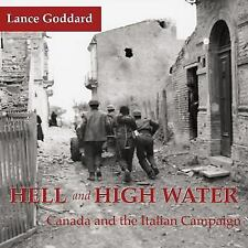 Hell and High Water : Canada and the Italian Campaign by Lance Goddard (2007,...