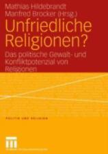 Politik und Religion: Unfriedliche Religionen? : Das politische Gewalt- und...