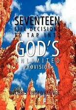 Seventeen Life Decisions to Tap into God's Unlimited Provision by Chris...