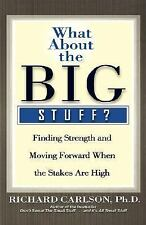 WHAT ABOUT THE BIG STUFF? - Richard Carlson, Ph.D. - Reassuring Adult Advice