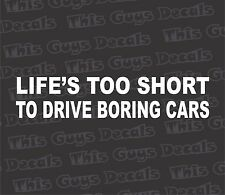 Life's too short Decal Funny Car Truck vinyl Sticker JDM racing window decal
