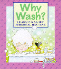 Claire Llewellyn, Mike Gordon Why Wash?: Learning about Personal Hygiene (Me & m
