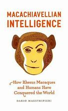 Macachiavellian Intelligence: How Rhesus Macaques and Humans Have Conquered the