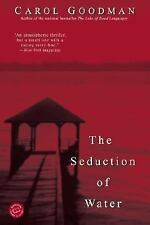 The Seduction of Water (Ballantine Reader's Circle) Goodman, Carol Paperback