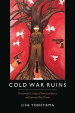 Cold War Ruins : Transpacific Critiques of American Justice and Japanese War...