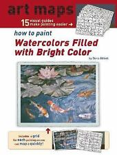 Art Maps - How to Paint Watercolors Filled with Bright Color (Art Maps Series),