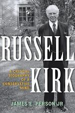 Russell Kirk : A Critical Biography of a Conservative Mind by James E. Person...