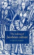 The Making of Jacobean Culture: James I and the Renegotiation of Elizabethan Lit
