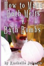 How to Make Bath Melts and Bath Bombs by Rashelle Johnson (2012, Paperback)