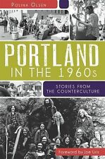 Portland in the 1960s:: Stories from the Counterculture, Olsen, Polina, Good Con