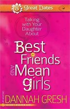 8 Great Dates Ser.: Talking with Your Daughter about Best Friends and Mean...