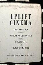Uplift Cinema : The Emergence of African American Film and the Possibility of...