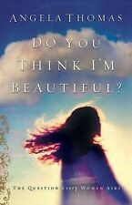 Do You Think I'm Beautiful? by Angela Thomas (2005, Paperback)