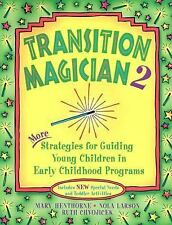 Transition Magician 2: More Strategies for Guiding Young Children in Early Chil