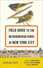 Field Guide to the Neighborhood Birds of New York City by Leslie Day (2015,...