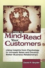 How to Mind-Read Your Customers : Using Insights from Psychology to Increase...