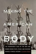 Making the American Body: The Remarkable Saga of the Men and Women Who-ExLibrary