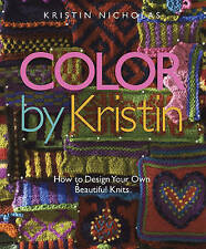 Color by Kristin Kristin Nicholas How to Design Your Own Beautiful Knits Colour