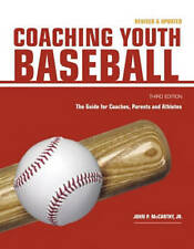 Coaching Youth Baseball: The Guide for Coaches, Parents and Athletes,John P. McC