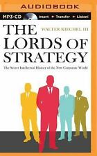 The Lords of Strategy : The Secret Intellectual History of the New Corporate...