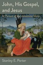John, His Gospel, and Jesus : In Pursuit of the Johannine Voice by Stanley E....