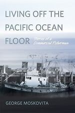 Living off the Pacific Ocean Floor : Stories of a Commercial Fisherman by...