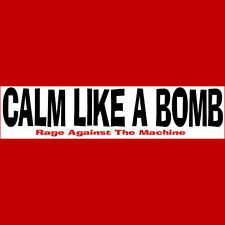 CALM LIKE A BOMB  Bumper Sticker - BUY 2 GET 1 FREE  Rage Against The Machine
