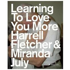 Learning to Love You More by Miranda July and Harrell Fletcher (2007, Paperback)